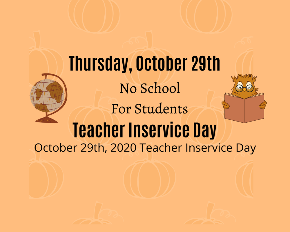 Teacher Inservice Day On October 29th - No School For Students