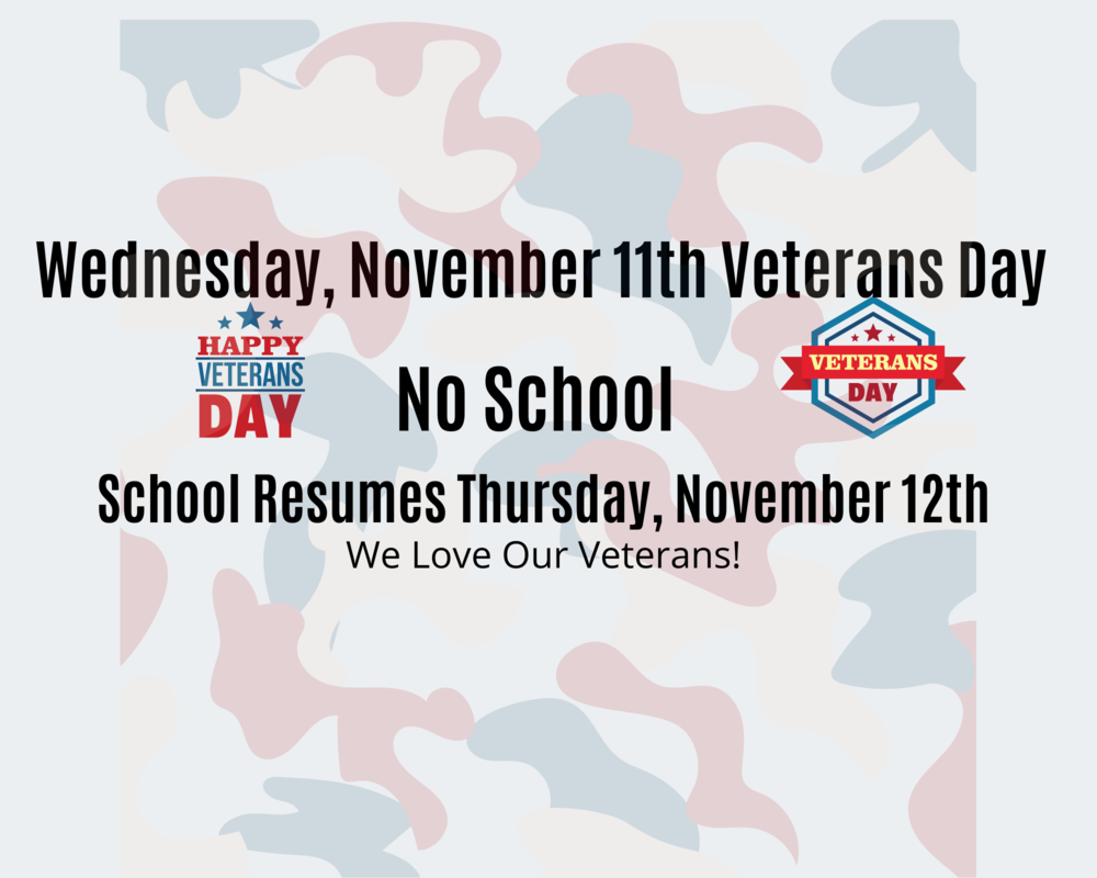 Veterans Day Wednesday, November 11th - No School. School Resumes Thursday, November 12th
