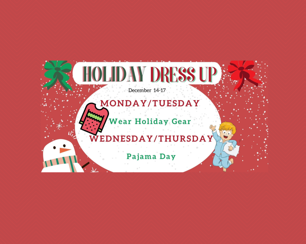 "Dec. 14th & 15th ""Wear Holiday Gear"" and Dec. 16th & 17th ""Pajama Day"""
