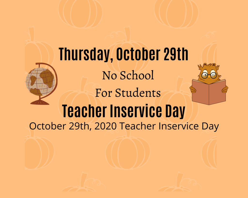 Thursday, October 29th -  No School For Students. Teacher Inservice Day.