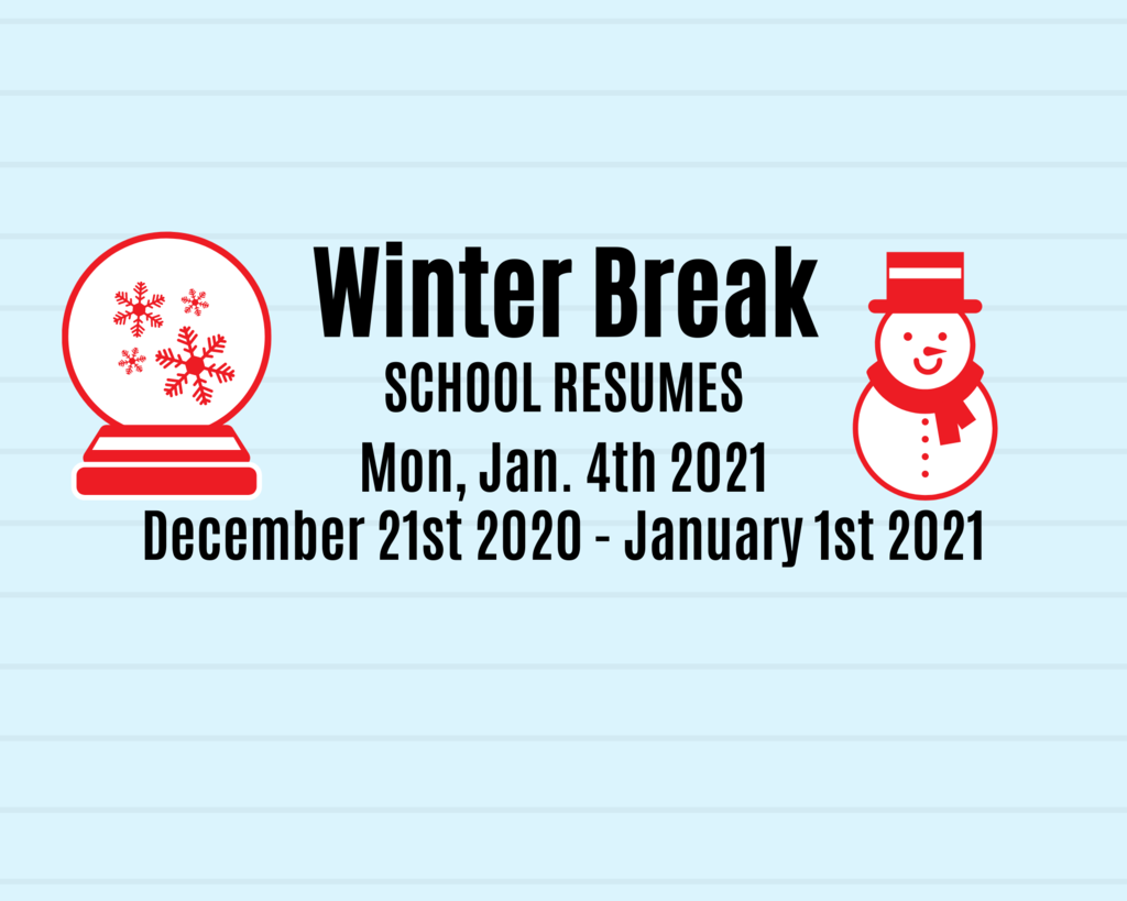 December 21st, 2020 - January 1st, 2021 Winter Break. School Resumes Monday, January 4th 2021.